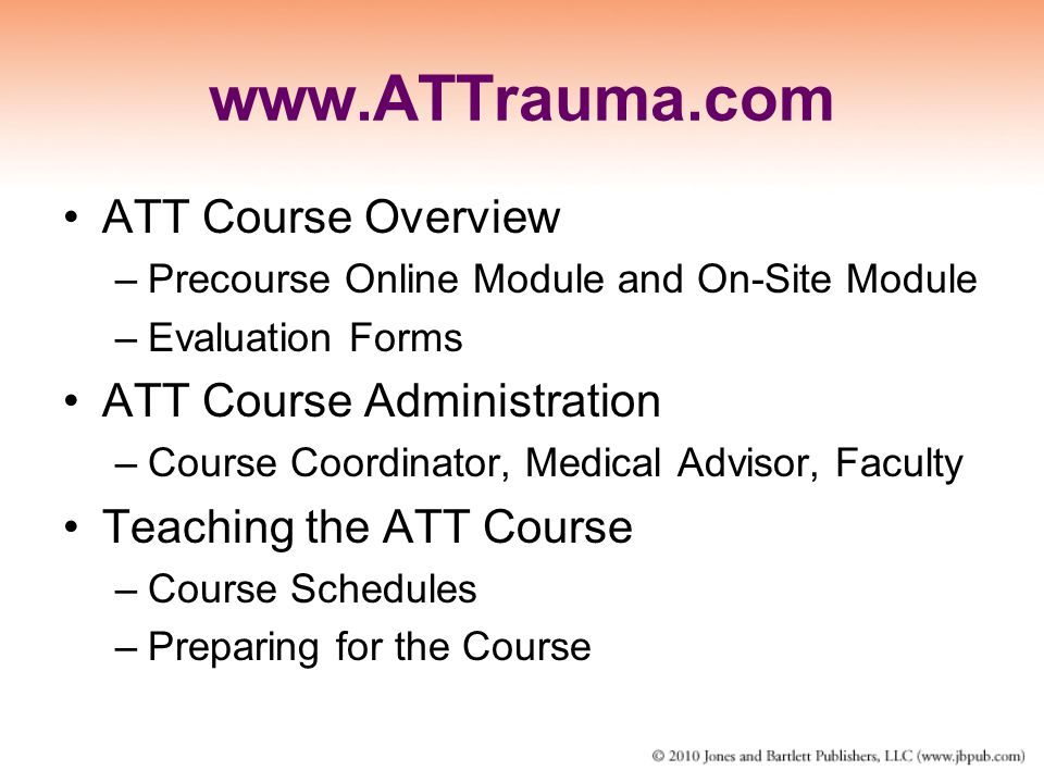 www.ATTrauma.com ATT Course Overview –Precourse Online Module and On-Site Module –Evaluation Forms ATT Course Administration –Course Coordinator, Medi