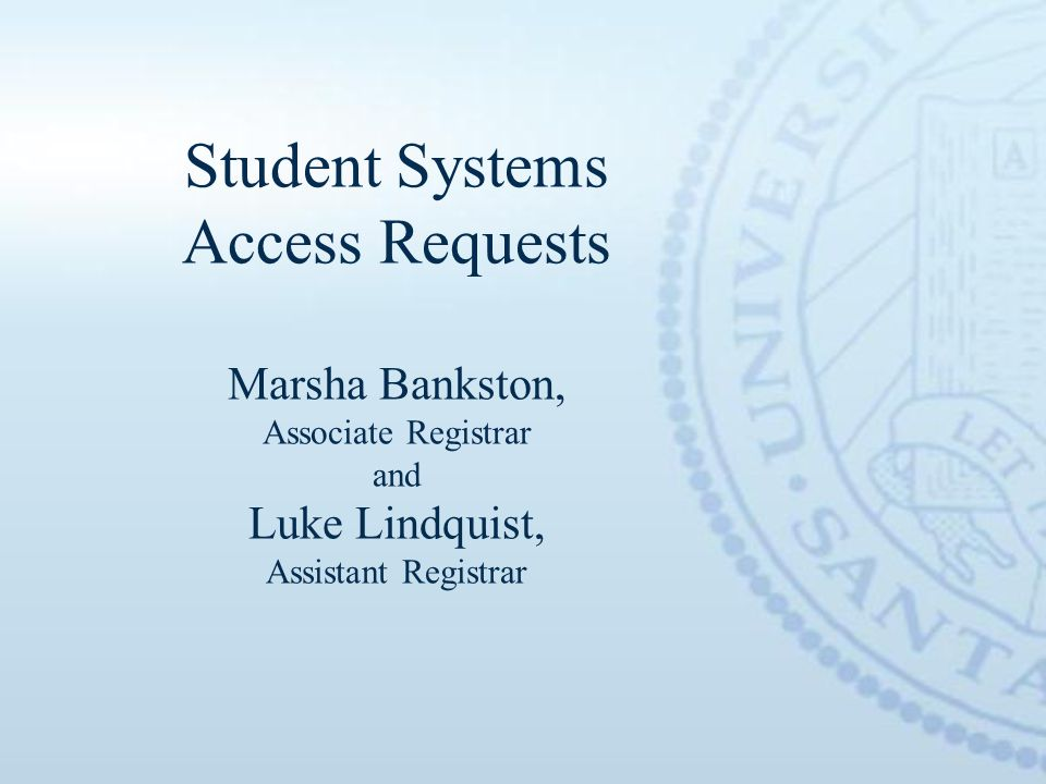 Student Systems Access Requests Marsha Bankston, Associate Registrar and Luke Lindquist, Assistant Registrar