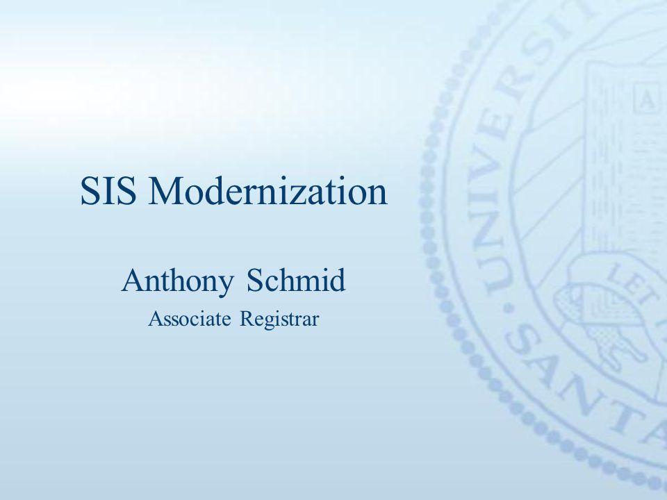 SIS Modernization Anthony Schmid Associate Registrar