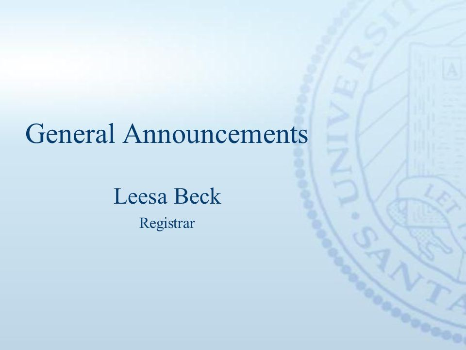 General Announcements Leesa Beck Registrar