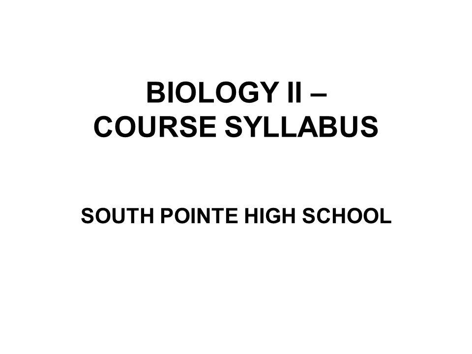 BIOLOGY II – COURSE SYLLABUS SOUTH POINTE HIGH SCHOOL