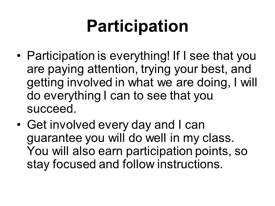 Participation Participation is everything.