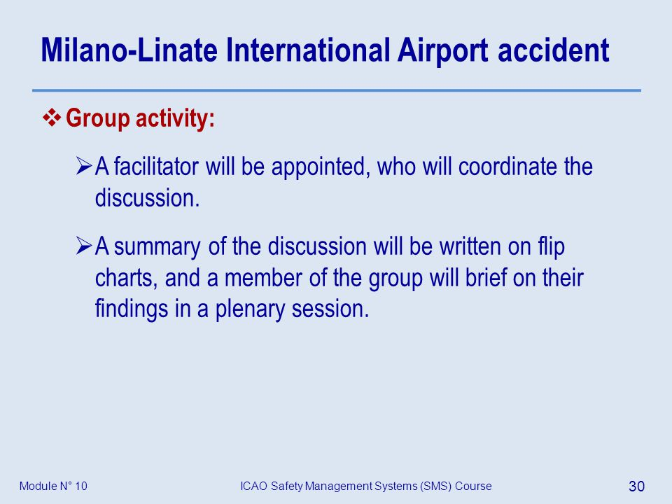 ICAO Safety Management Systems (SMS) Course 30 Module N° 10 Milano-Linate International Airport accident Group activity: A facilitator will be appoint