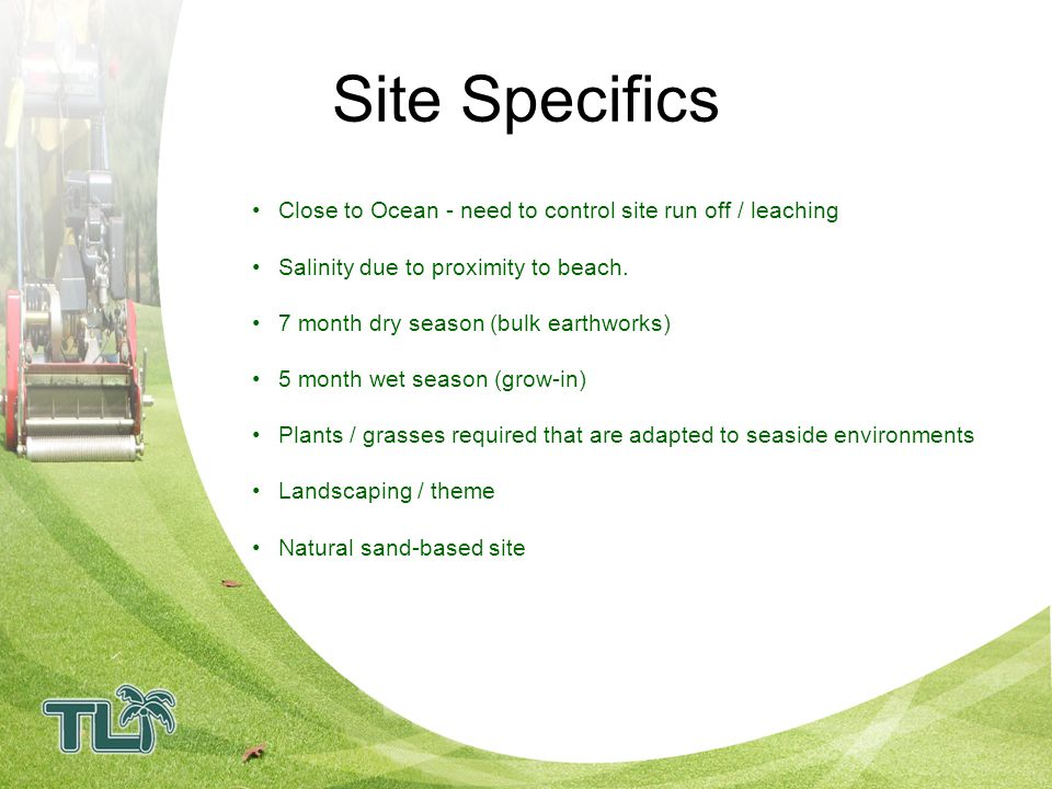 How will TLI ensure that the Golf Course is leading edge CUTTING EDGE TECHNOLOGY –Use of modern turf-management strategies –Young and Dynamic management team –Fully computerized record keeping processes –Up to date with current industry developments