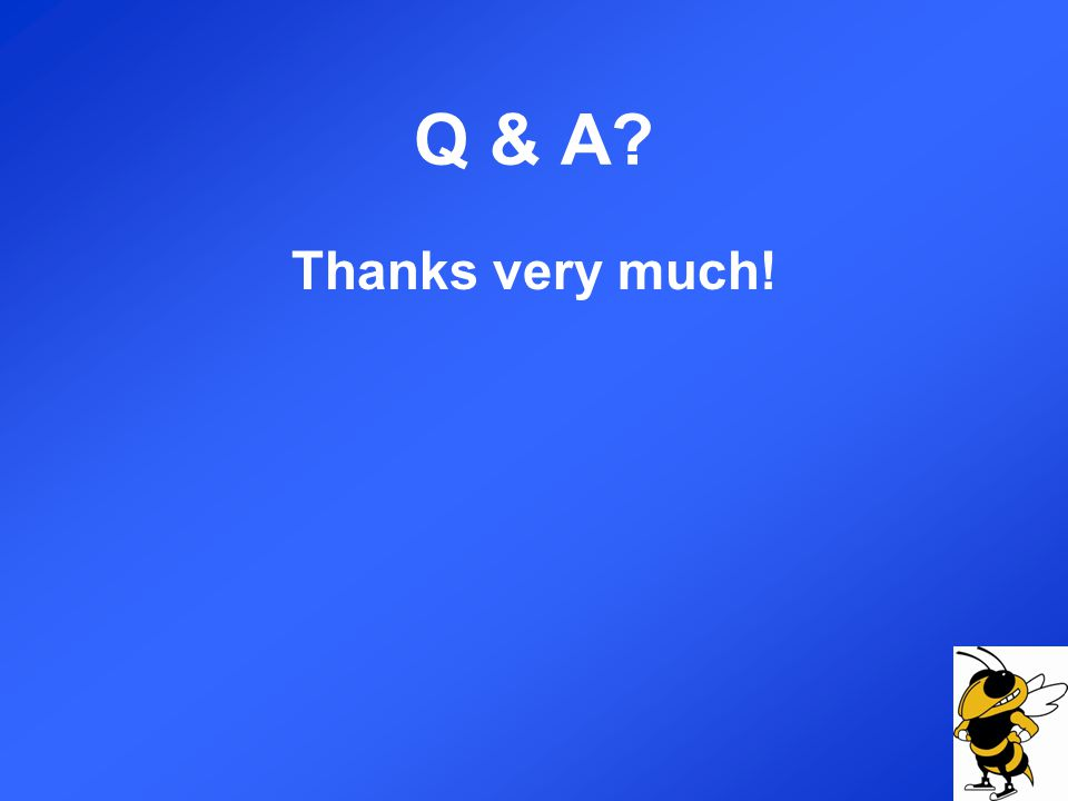 Q & A? Thanks very much!
