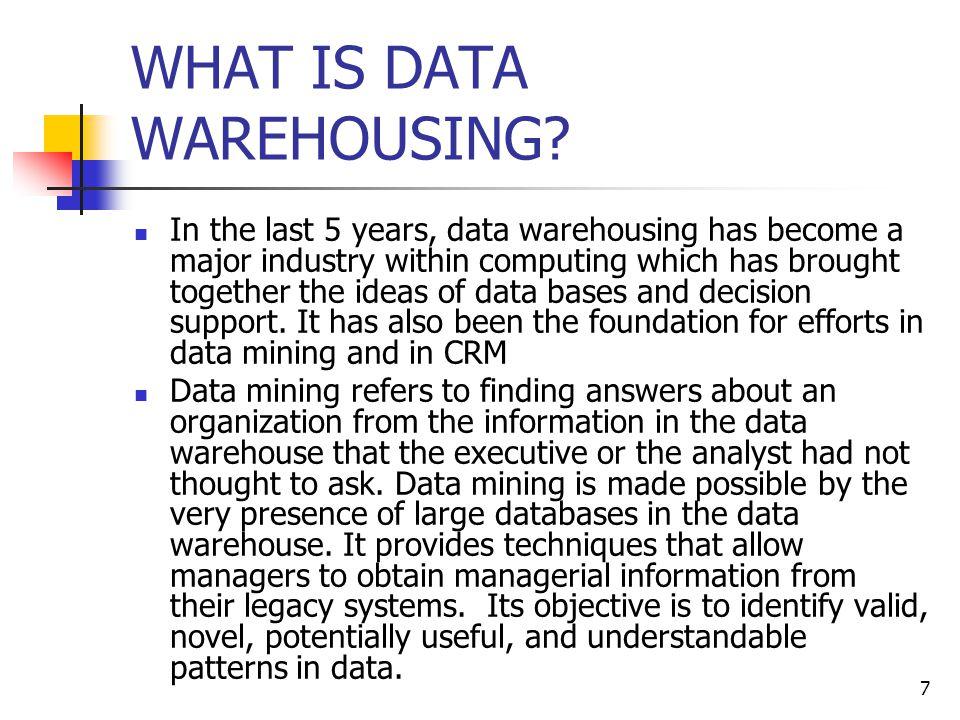 7 WHAT IS DATA WAREHOUSING.