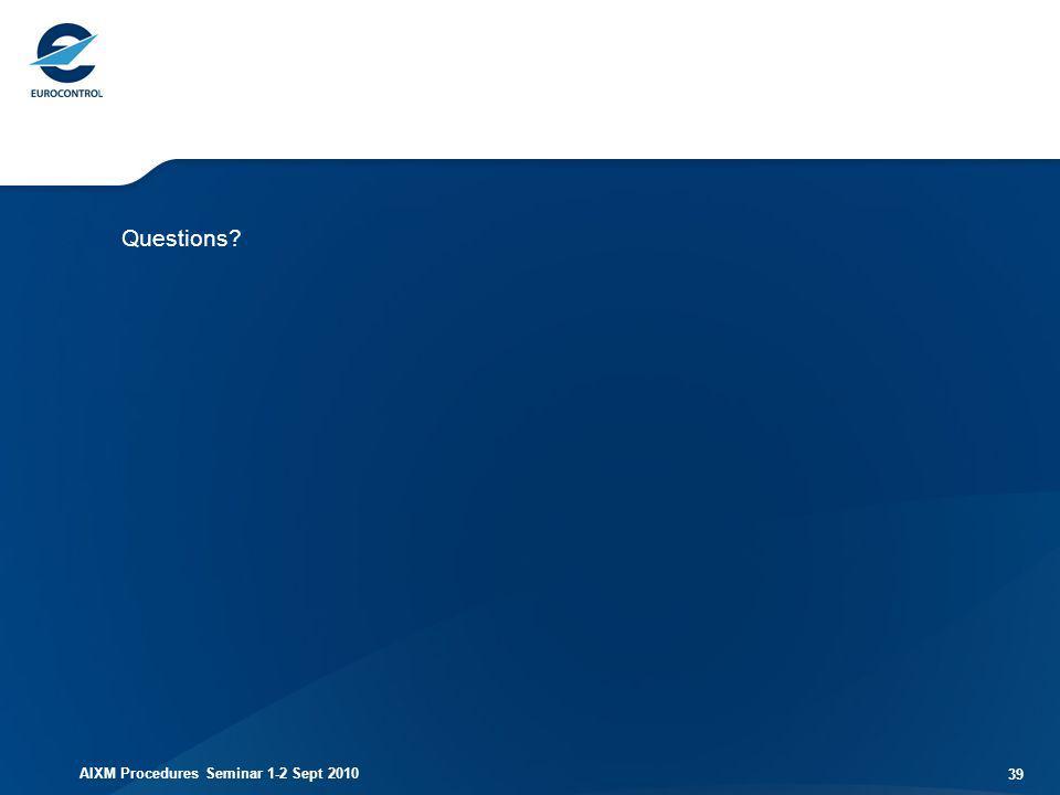 AIXM Procedures Seminar 1-2 Sept 2010 39 Questions?