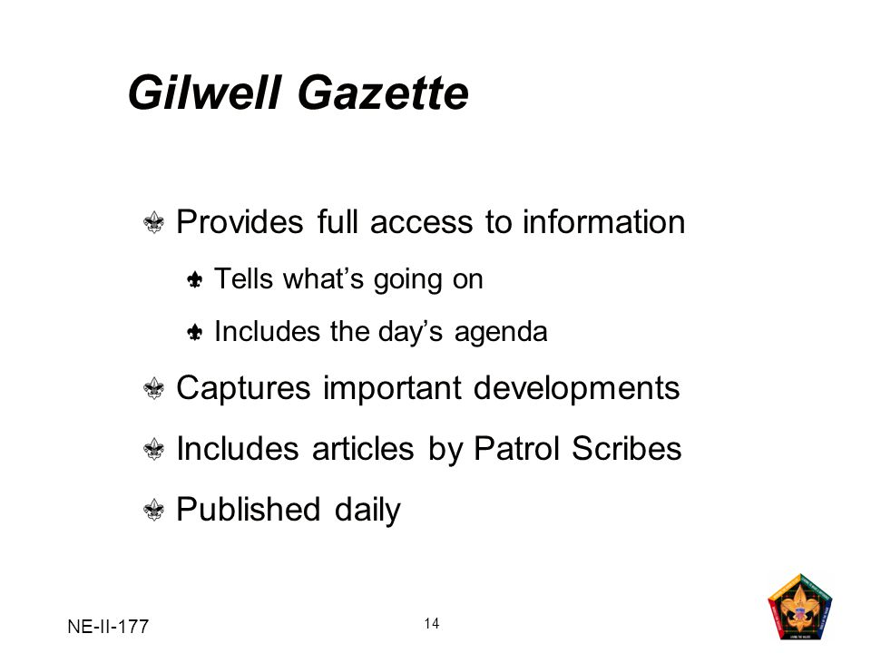 NE-II-177 14 Gilwell Gazette Provides full access to information Tells whats going on Includes the days agenda Captures important developments Include