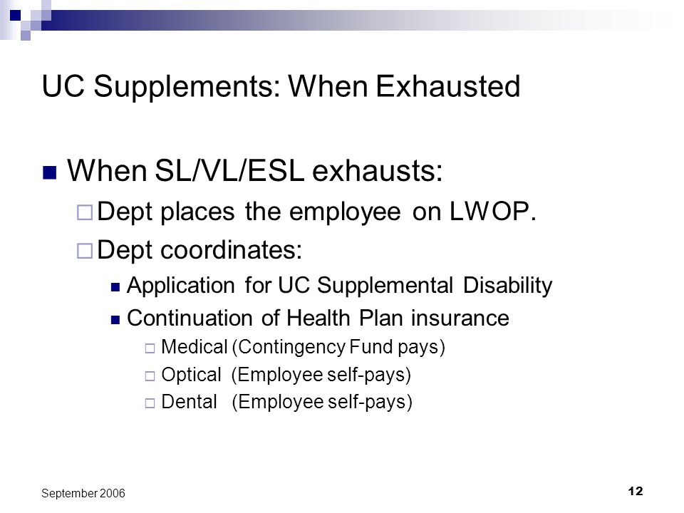 12 September 2006 UC Supplements: When Exhausted When SL/VL/ESL exhausts: Dept places the employee on LWOP.
