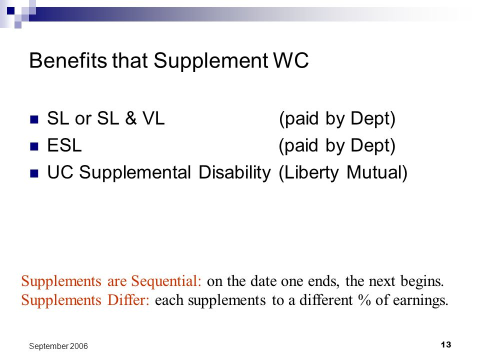 13 September 2006 Benefits that Supplement WC SL or SL & VL (paid by Dept) ESL (paid by Dept) UC Supplemental Disability (Liberty Mutual) Supplements