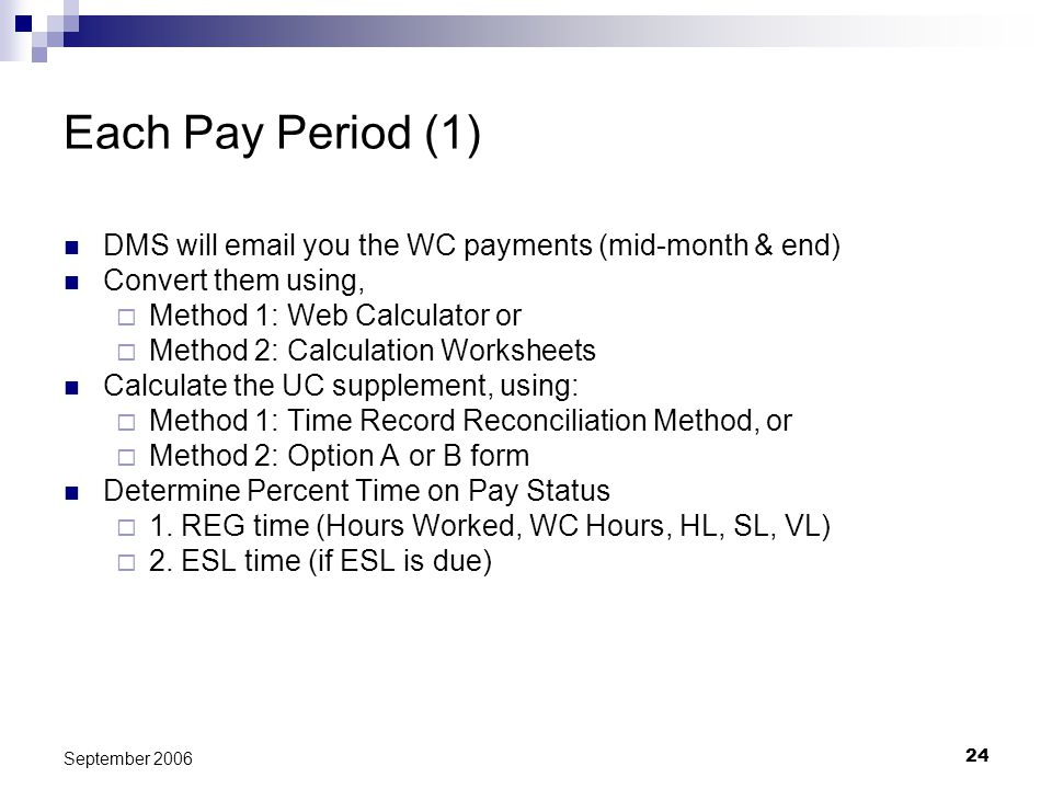 24 September 2006 Each Pay Period (1) DMS will email you the WC payments (mid-month & end) Convert them using, Method 1: Web Calculator or Method 2: C