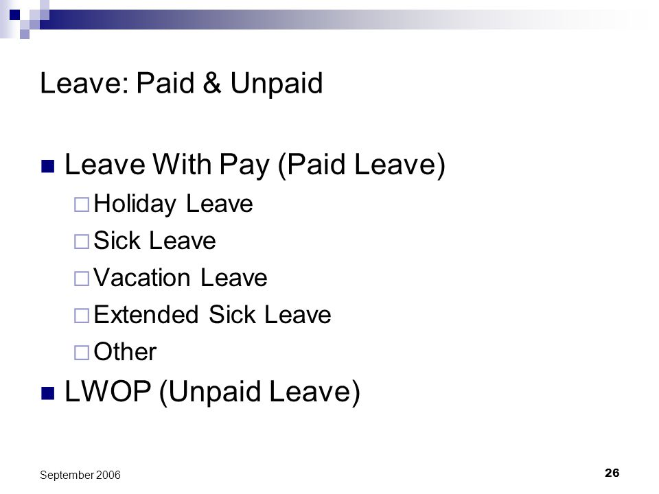 26 September 2006 Leave: Paid & Unpaid Leave With Pay (Paid Leave) Holiday Leave Sick Leave Vacation Leave Extended Sick Leave Other LWOP (Unpaid Leave)