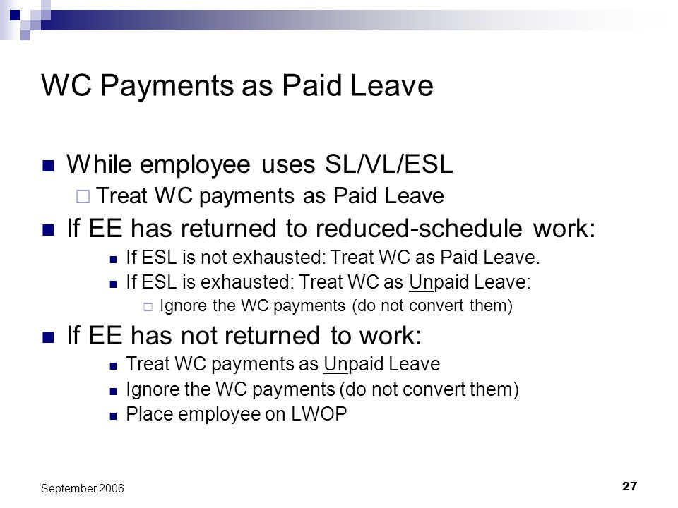 27 September 2006 WC Payments as Paid Leave While employee uses SL/VL/ESL Treat WC payments as Paid Leave If EE has returned to reduced-schedule work: