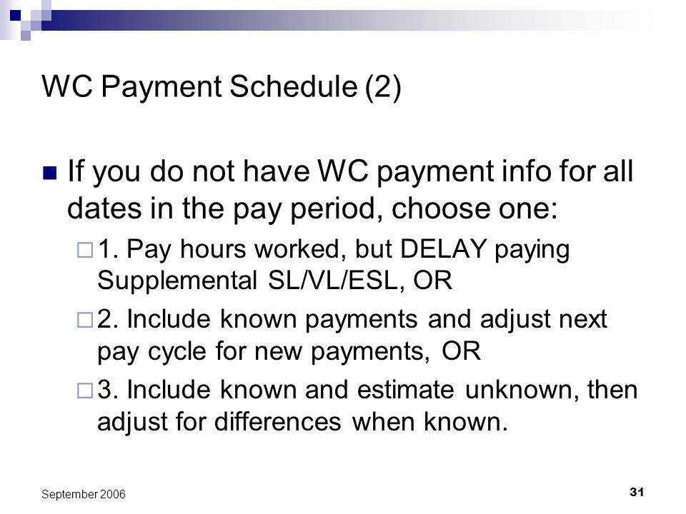 31 September 2006 WC Payment Schedule (2) If you do not have WC payment info for all dates in the pay period, choose one: 1. Pay hours worked, but DEL
