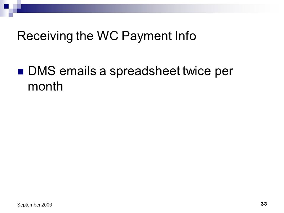 33 September 2006 Receiving the WC Payment Info DMS emails a spreadsheet twice per month
