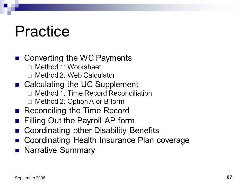 67 September 2006 Practice Converting the WC Payments Method 1: Worksheet Method 2: Web Calculator Calculating the UC Supplement Method 1: Time Record