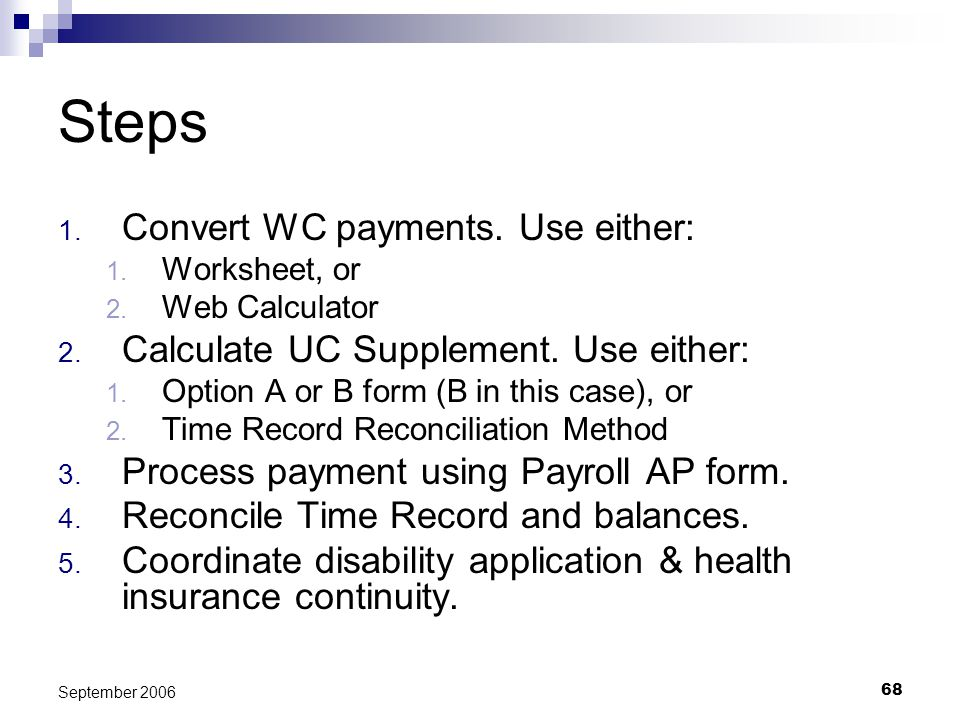 68 September 2006 Steps 1. Convert WC payments. Use either: 1. Worksheet, or 2. Web Calculator 2. Calculate UC Supplement. Use either: 1. Option A or