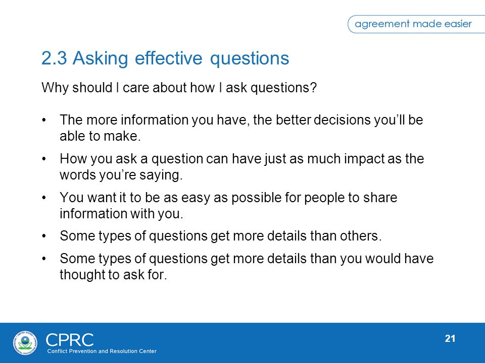 21 2.3 Asking effective questions The more information you have, the better decisions youll be able to make. How you ask a question can have just as m
