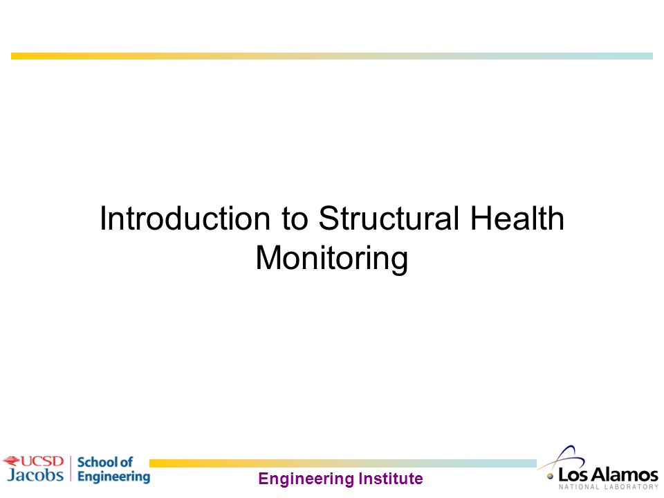 Engineering Institute The Statistical Pattern Recognition Paradigm for SHM 1.Operational evaluation Defines the damage to be detect and begins to answer questions regarding implementation issues for a structural health monitoring system.