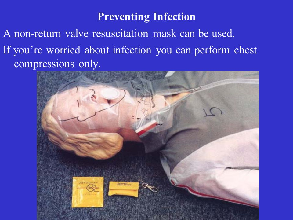 Preventing Infection A non-return valve resuscitation mask can be used. If youre worried about infection you can perform chest compressions only.