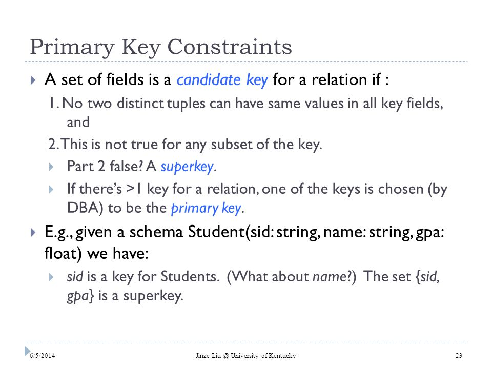 Primary Key Constraints A set of fields is a candidate key for a relation if : 1.
