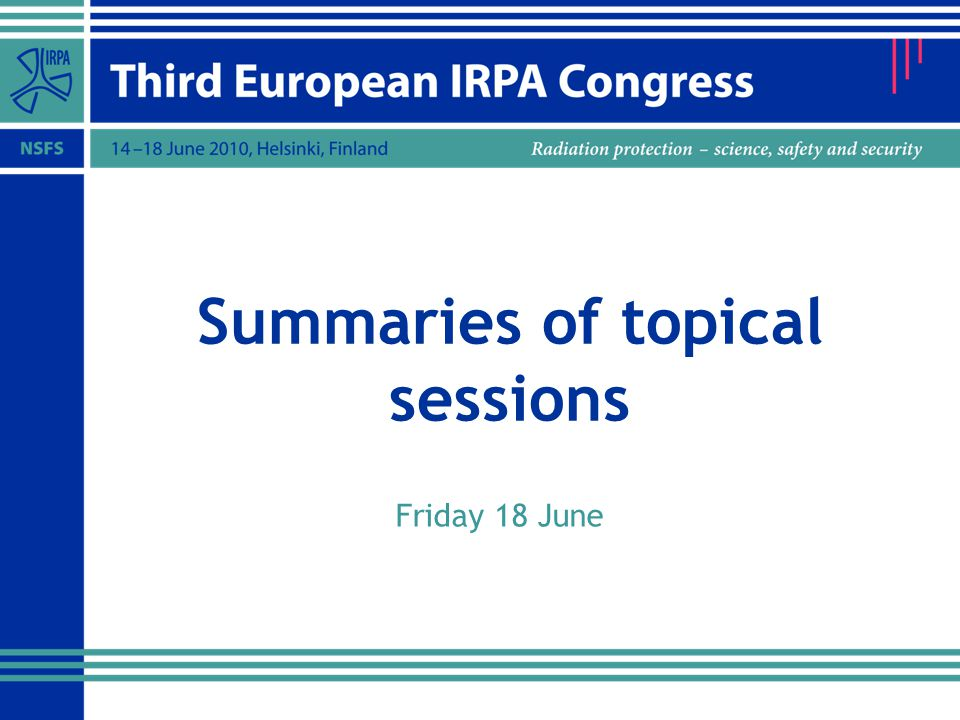 Summaries of topical sessions Friday 18 June