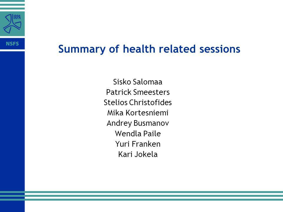 Summary of health related sessions Sisko Salomaa Patrick Smeesters Stelios Christofides Mika Kortesniemi Andrey Busmanov Wendla Paile Yuri Franken Kari Jokela