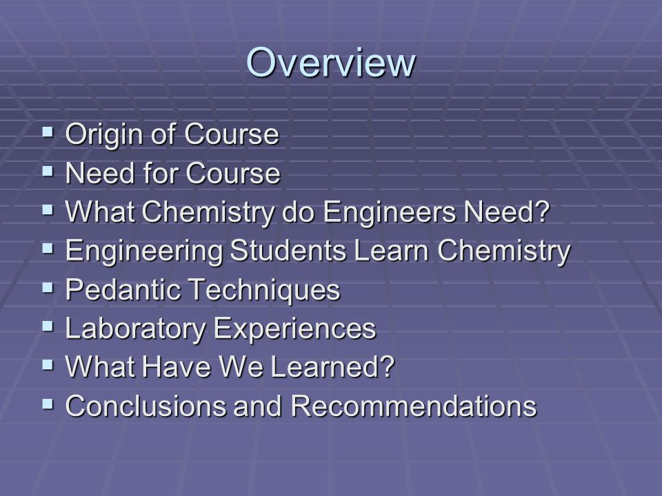 Overview Origin of Course Origin of Course Need for Course Need for Course What Chemistry do Engineers Need.
