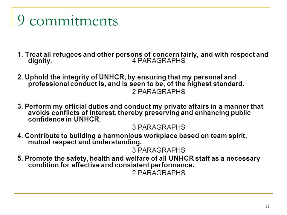 10 5 core VALUES Uphold UN values Primary commitment to refugees Professionalism Non-discrimination Respect cultures while upholding human rights (In