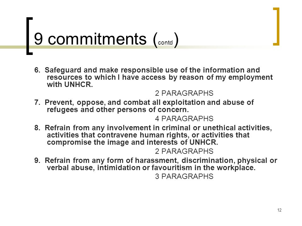 11 9 commitments 1. Treat all refugees and other persons of concern fairly, and with respect and dignity. 4 PARAGRAPHS 2. Uphold the integrity of UNHC