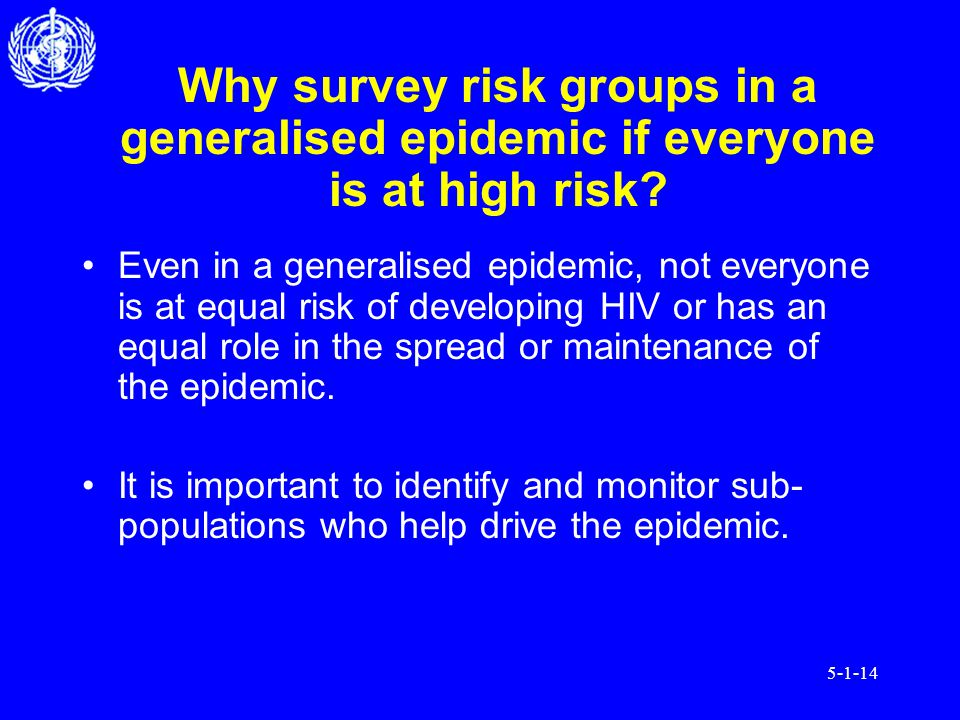 5-1-14 Why survey risk groups in a generalised epidemic if everyone is at high risk.