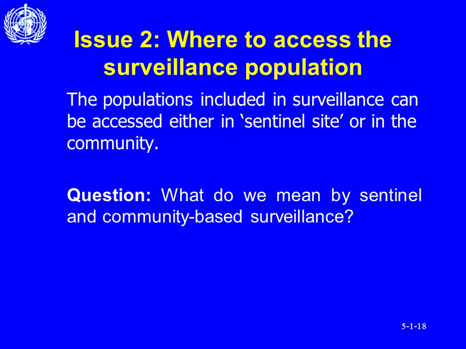 5-1-18 Issue 2: Where to access the surveillance population The populations included in surveillance can be accessed either in sentinel site or in the community.