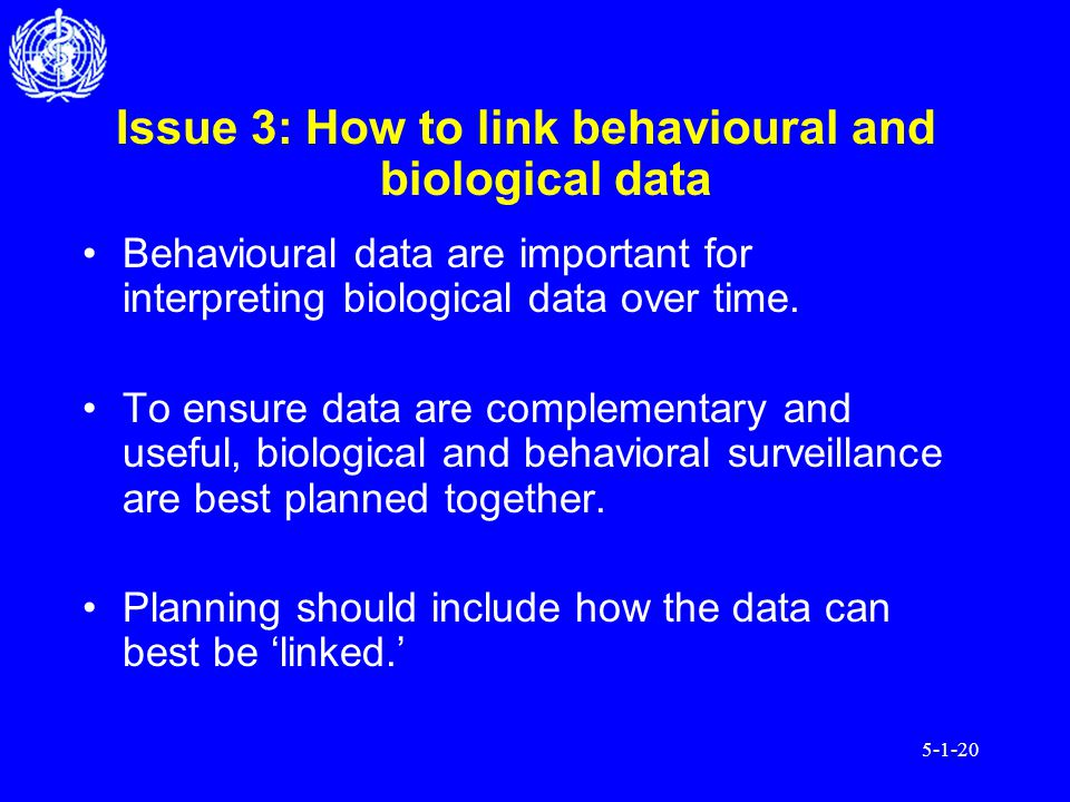 5-1-20 Issue 3: How to link behavioural and biological data Behavioural data are important for interpreting biological data over time.