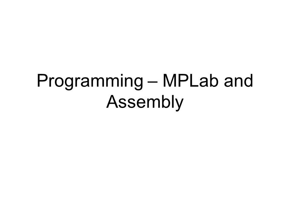 Programming – MPLab and Assembly