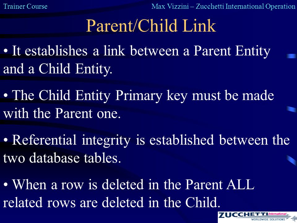 Trainer CourseMax Vizzini – Zucchetti International Operation Parent/Child Link It establishes a link between a Parent Entity and a Child Entity.