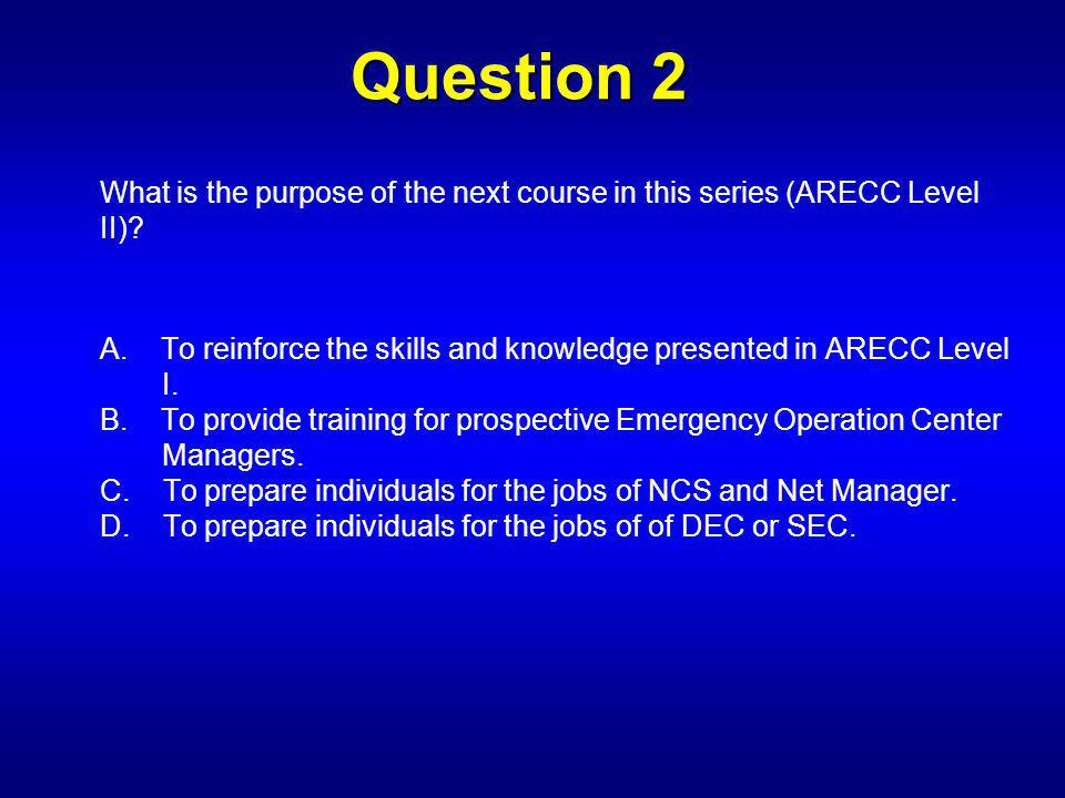 Question 2 What is the purpose of the next course in this series (ARECC Level II).