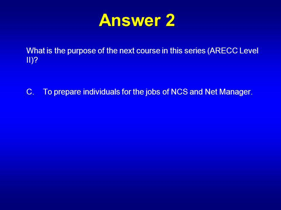 Answer 2 What is the purpose of the next course in this series (ARECC Level II).