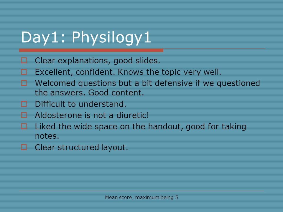 Day1: Physilogy1 Mean score, maximum being 5 Clear explanations, good slides.