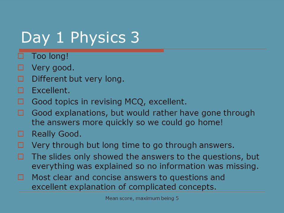 Day 1 Physics 3 Too long. Very good. Different but very long.