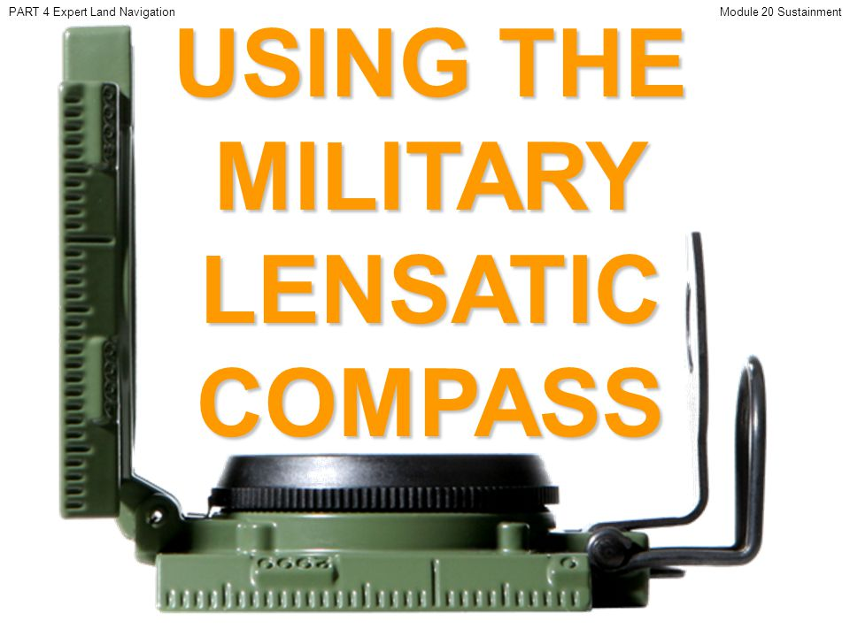 USING THE MILITARY LENSATIC COMPASS PART 4 Expert Land NavigationModule 20 Sustainment