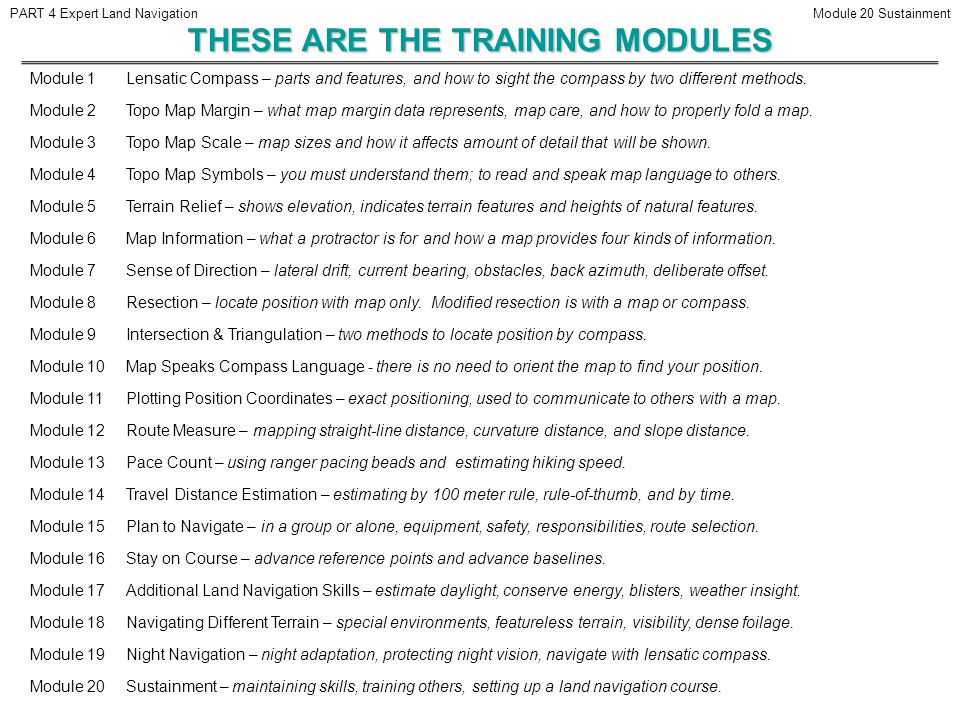 THESE ARE THE TRAINING MODULES Module 1Lensatic Compass – parts and features, and how to sight the compass by two different methods.