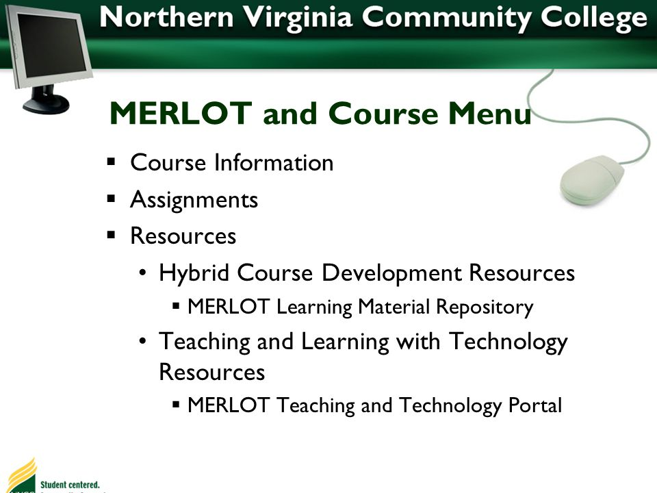MERLOT and Course Menu Course Information Assignments Resources Hybrid Course Development Resources MERLOT Learning Material Repository Teaching and Learning with Technology Resources MERLOT Teaching and Technology Portal