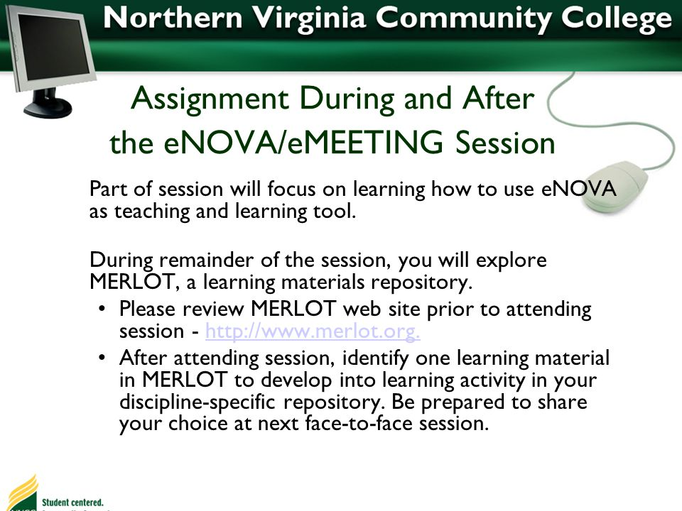 Assignment During and After the eNOVA/eMEETING Session Part of session will focus on learning how to use eNOVA as teaching and learning tool.