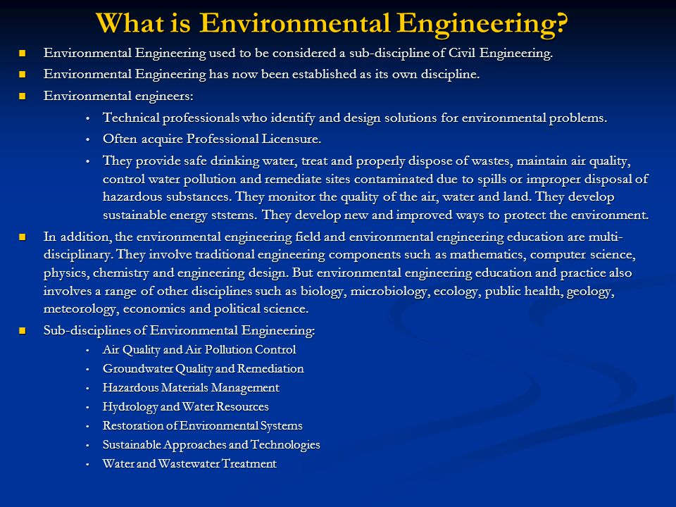 Environmental Engineering used to be considered a sub-discipline of Civil Engineering.