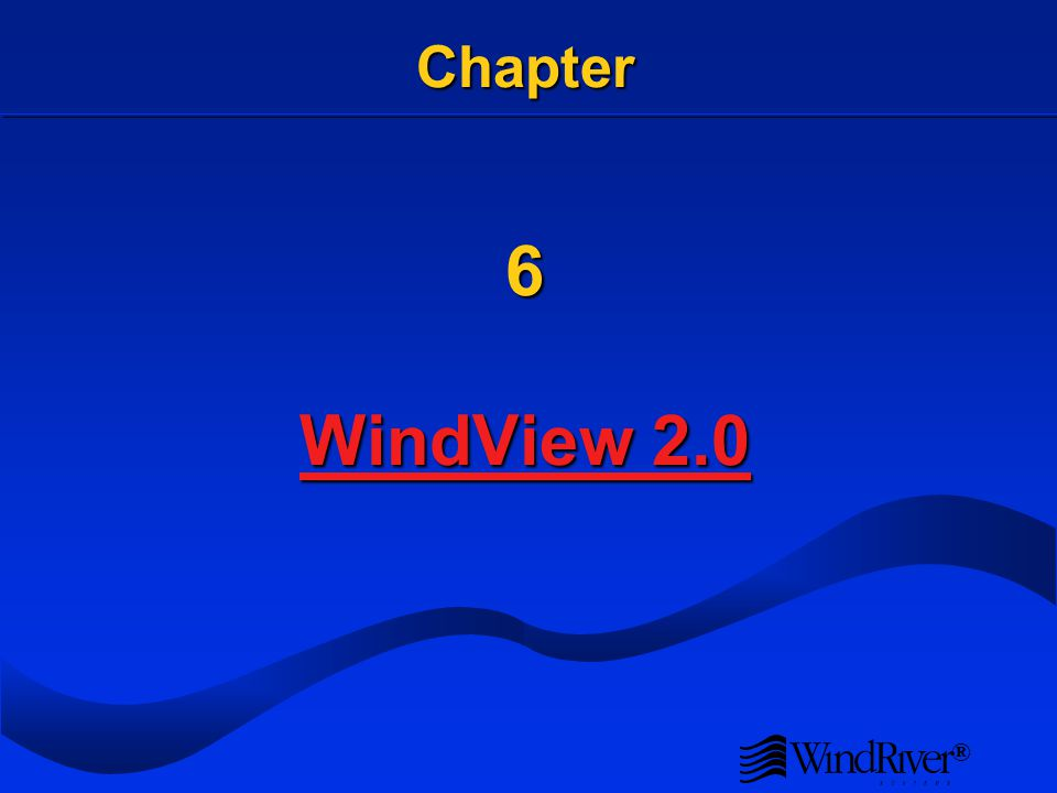 ® Chapter 6 WindView 2.0 WindView 2.0 WindView 2.0