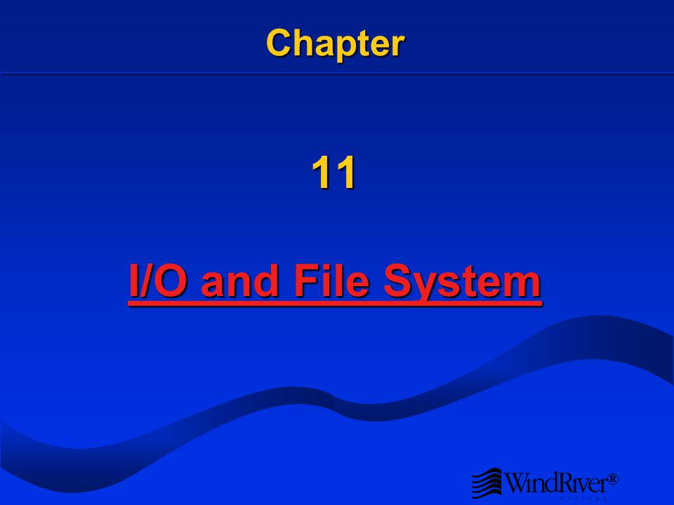 ® Chapter 11 I/O and File System I/O and File System I/O and File System