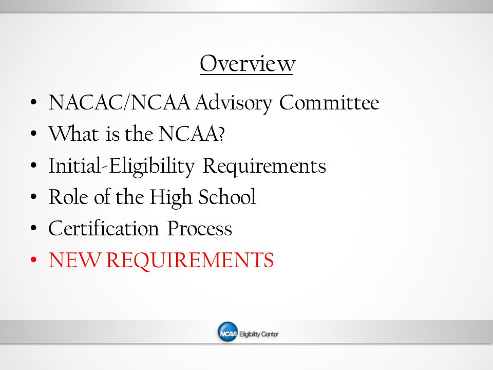 Overview NACAC/NCAA Advisory Committee What is the NCAA.