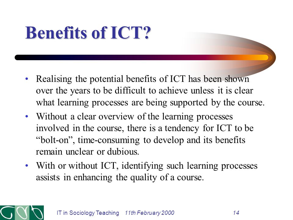 IT in Sociology Teaching 11th February 200014 Benefits of ICT.