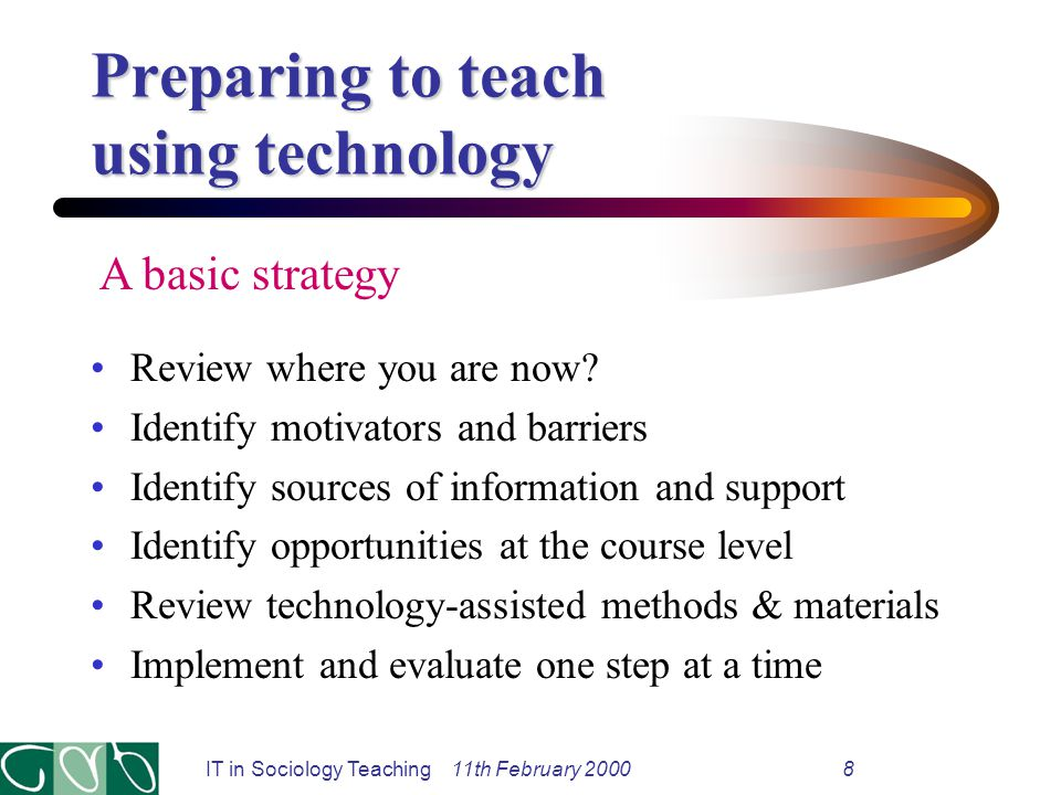 IT in Sociology Teaching 11th February 20008 Preparing to teach using technology Review where you are now.