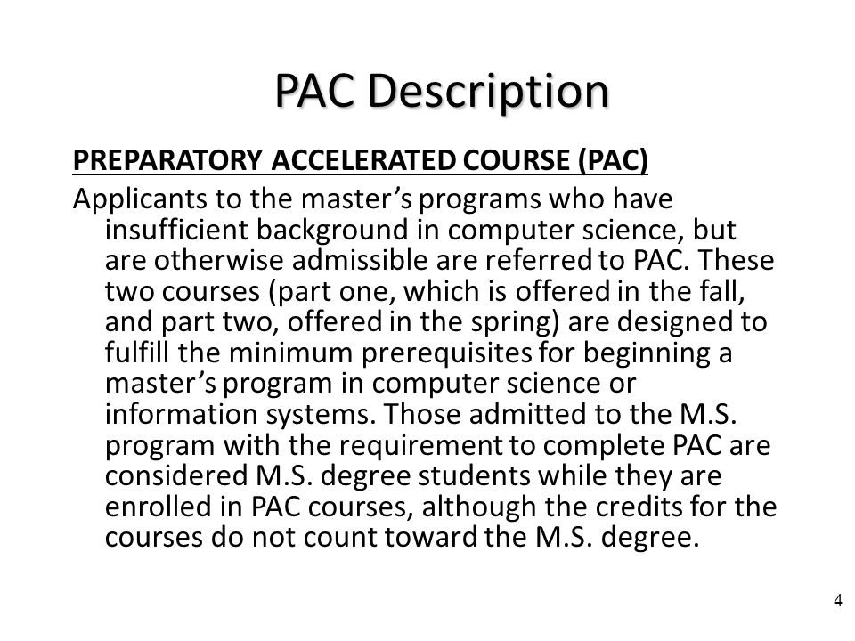 Course Prerequisites Prerequisite: – Programming experience in any language – Moderate math sophistication is expected Who should be taking this course: – Applicants to the masters programs who have insufficient background in computer science, but are otherwise admissible are referred to PAC.